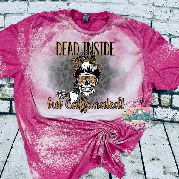 Dead Inside But Caffeinated Pink Berry Bleached T - Shirt