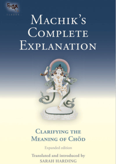 Machik's Complete Explanation Book Sarah Harding