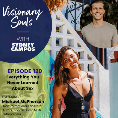 Visionary Souls: Ep. 120, Everything You Never Learned About Sex