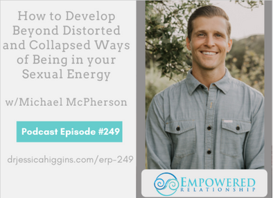Empowered Relationships Podcast: Ep. 249, How To Develop Beyond Distorted and Collapsed Ways of Being In Your Sexual Energy