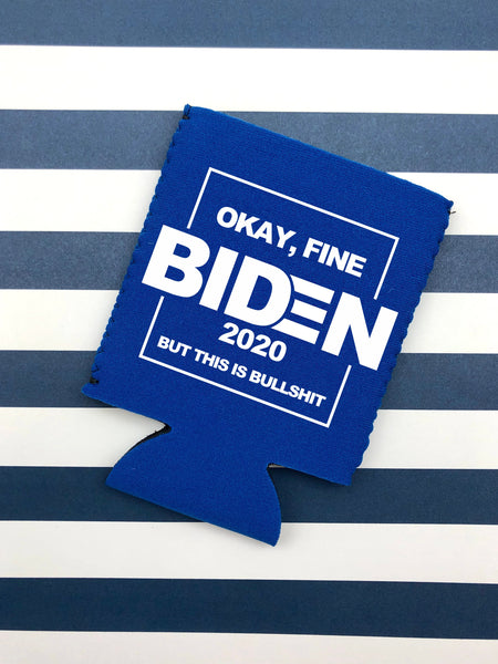 Biden 2020 Can Cooler - Okay, Fine Biden 2020 But This Is Bullshit Can Cooler