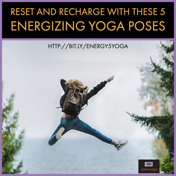 Reset and Recharge with These 5 Energizing Yoga Poses