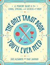 Only Tarot Book You'll Ever Need by Alexander and Shannon
