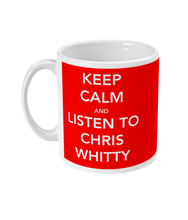 "Load image into Gallery viewer, ""Keep Calm and Listen to Chris Whitty"" Mug - The Chris Whitty Appreciation Society"