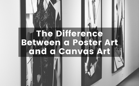 The Difference Between a Poster Art and a Canvas Art