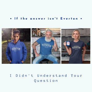 If The Answer Isn't Everton, I Didn't Understand Your Question - The Toffees Shop