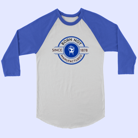 Born Not Manufactured Since 1878 Canvas Unisex 3/4 Raglan - The Toffees Shop