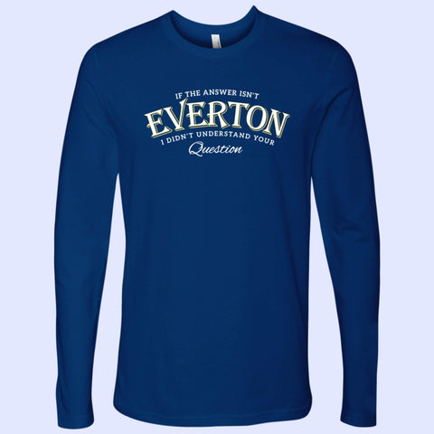If The Answer Isn't Everton Next Level Mens Long Sleeve - The Toffees Shop