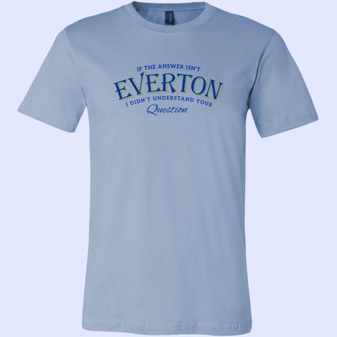 If The Answer Isn't Everton Canvas Unisex Shirt - Light Colours - The Toffees Shop