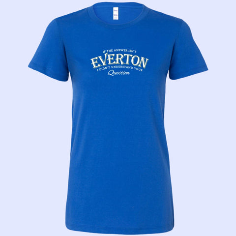 If The Answer Isn't Everton Bella Womens Shirt - The Toffees Shop
