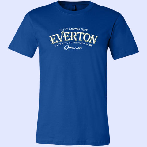 If The Answer Isn't Everton Blue Canvas Unisex Shirt - The Toffees Shop