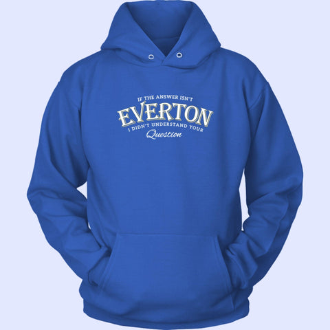 If The Answer Isn't Everton Unisex Hoodie - The Toffees Shop