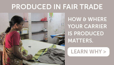 Produced in Fair Trade: How & Where Your Carrier Is Produced Matters