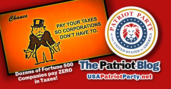 USA Patriot Party blog we pay taxes so corporations don't have to, they pay zero