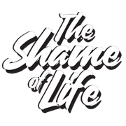 The Shame of Life