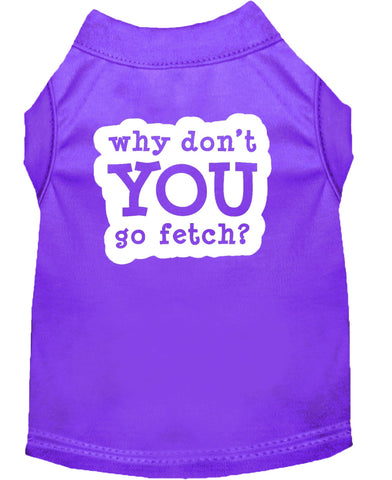 Why don't You Go Fetch Dog Shirt