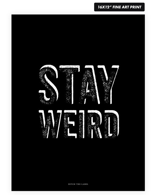 STAY WEIRD (Black) - Fine Art Print 16x12