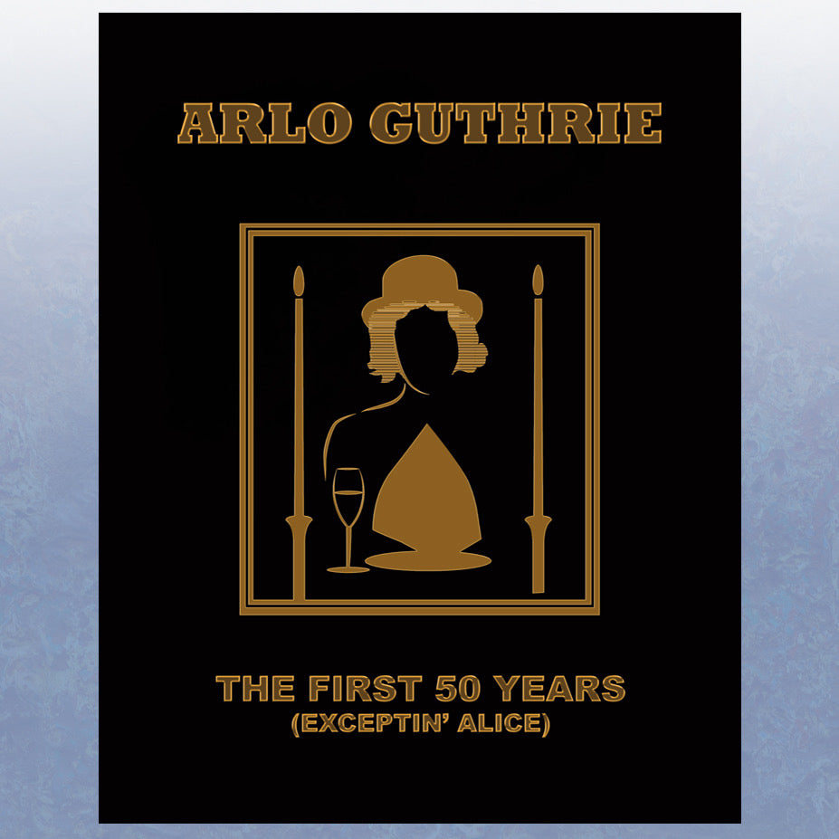 Arlo Guthrie - The First 50 Years (Exceptin' Alice) (2015)