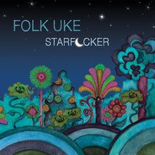 Load image into Gallery viewer, Folk Uke - Starf*cker (2016) CD