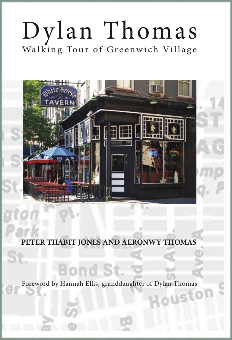 DYLAN THOMAS WALKING TOUR OF GREENWICH VILLAGE, NEW YORK by Welsh writer Peter Thabit Jones and Aeronwy Thomas, 2014