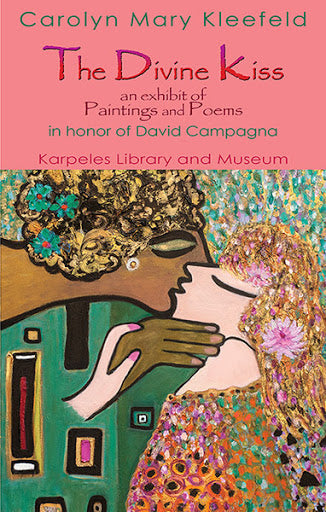 THE DIVINE KISS: AN EXHIBIT OF PAINTINGS AND POEMS IN HONOR OF DAVID CAMPAGNA by American poet and artist Carolyn Mary Kleefeld, 2014