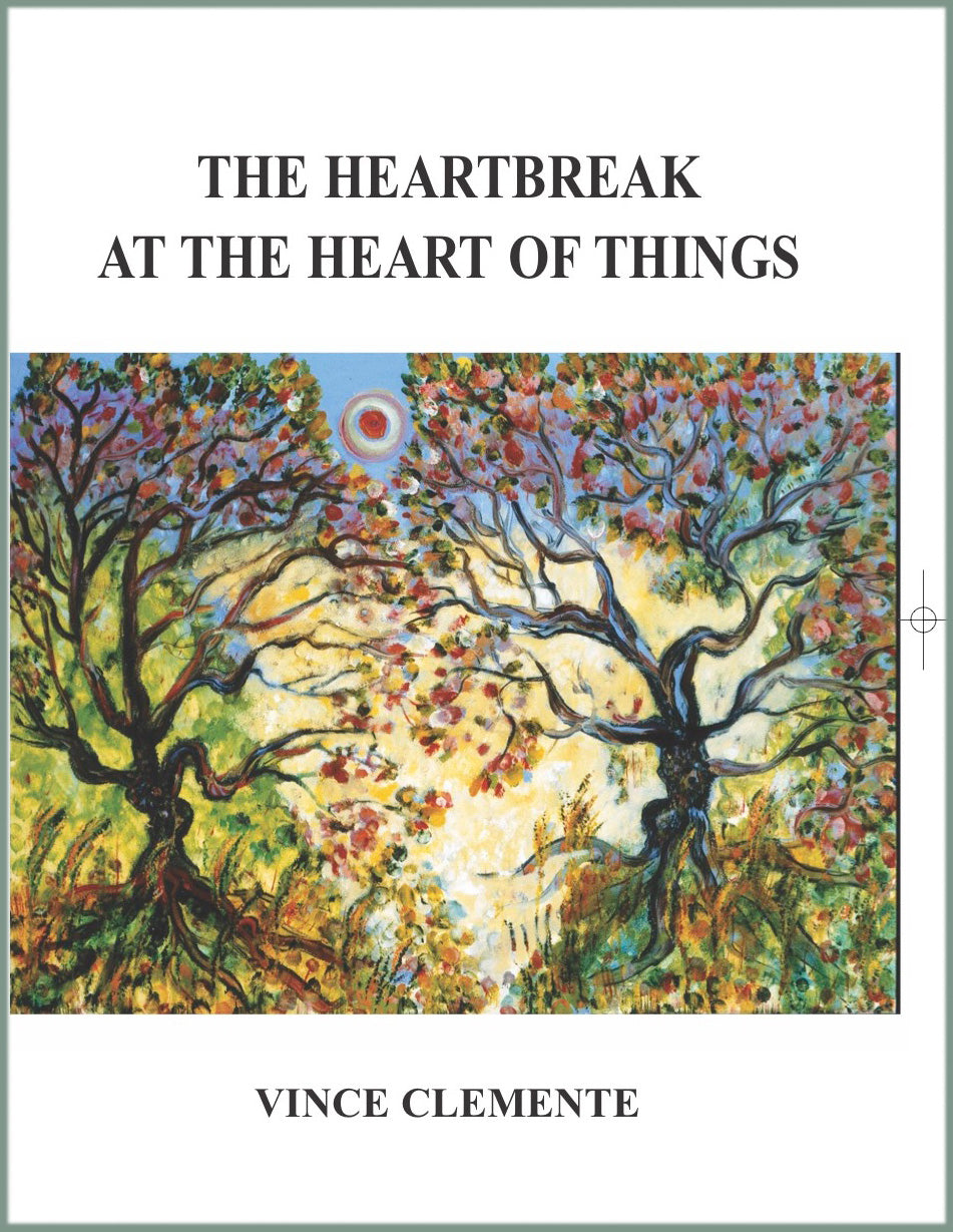 THE HEARTBREAK AT THE HEART OF THINGS by American poet Vince Clemente, 2012