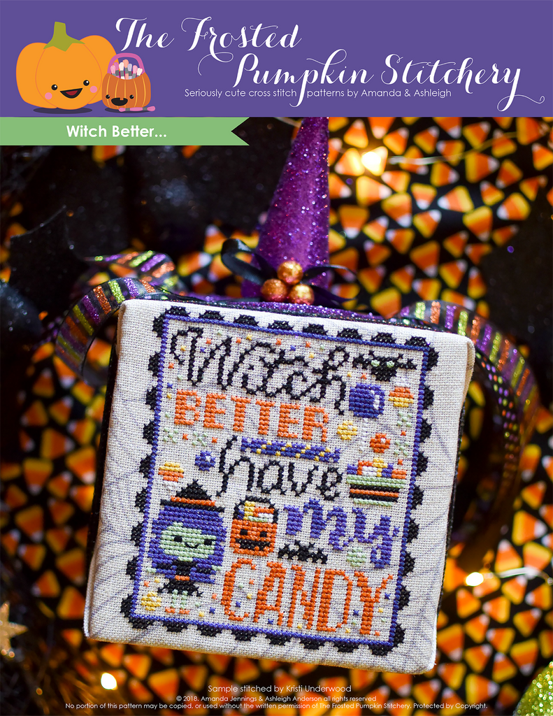"Witch Better Halloween Counted Cross Stitch Pattern. Image of a green skinned witch wearing a hat, stitched on cobweb printed fabric, surrounded by candy. The text reads ""Witch better have my candy"". Background of the photo is candy corn fabric."