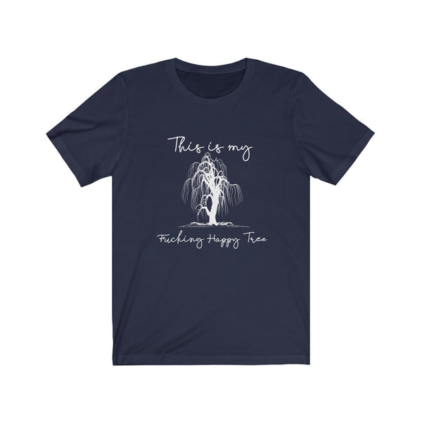 This is my fucking happy tree  - willow tree - Unisex Jersey Short Sleeve Tee