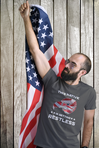 This native is getting restless - Patriot tee, usa shirt, america,