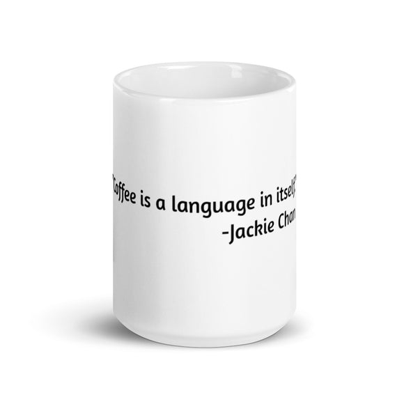 """Coffee is a language in itself."" - Jackie Chan,  Coffee Mug"