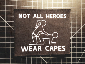 Not All Heroes Wear Capes strap-on sew-on patch
