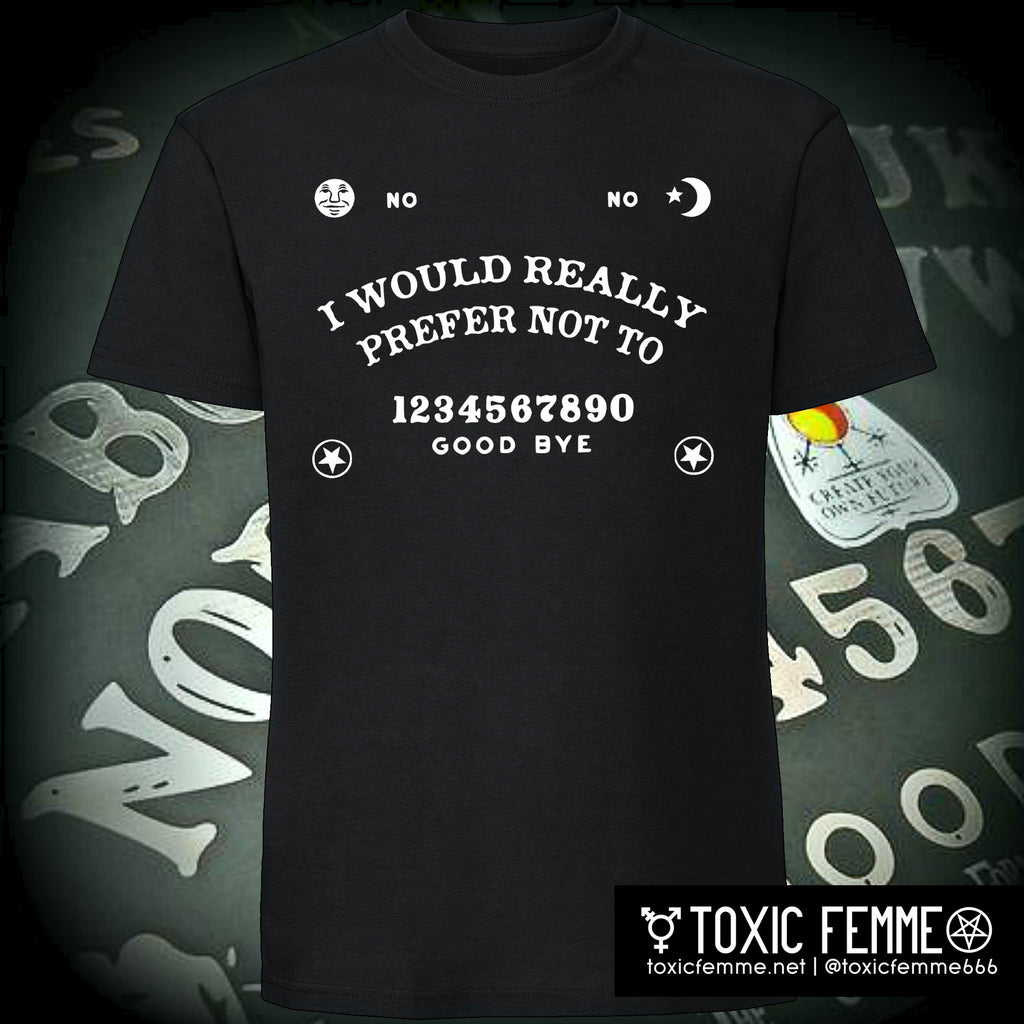 "NO-Ouija Board: ""I Would Really Prefer Not To"" tee"