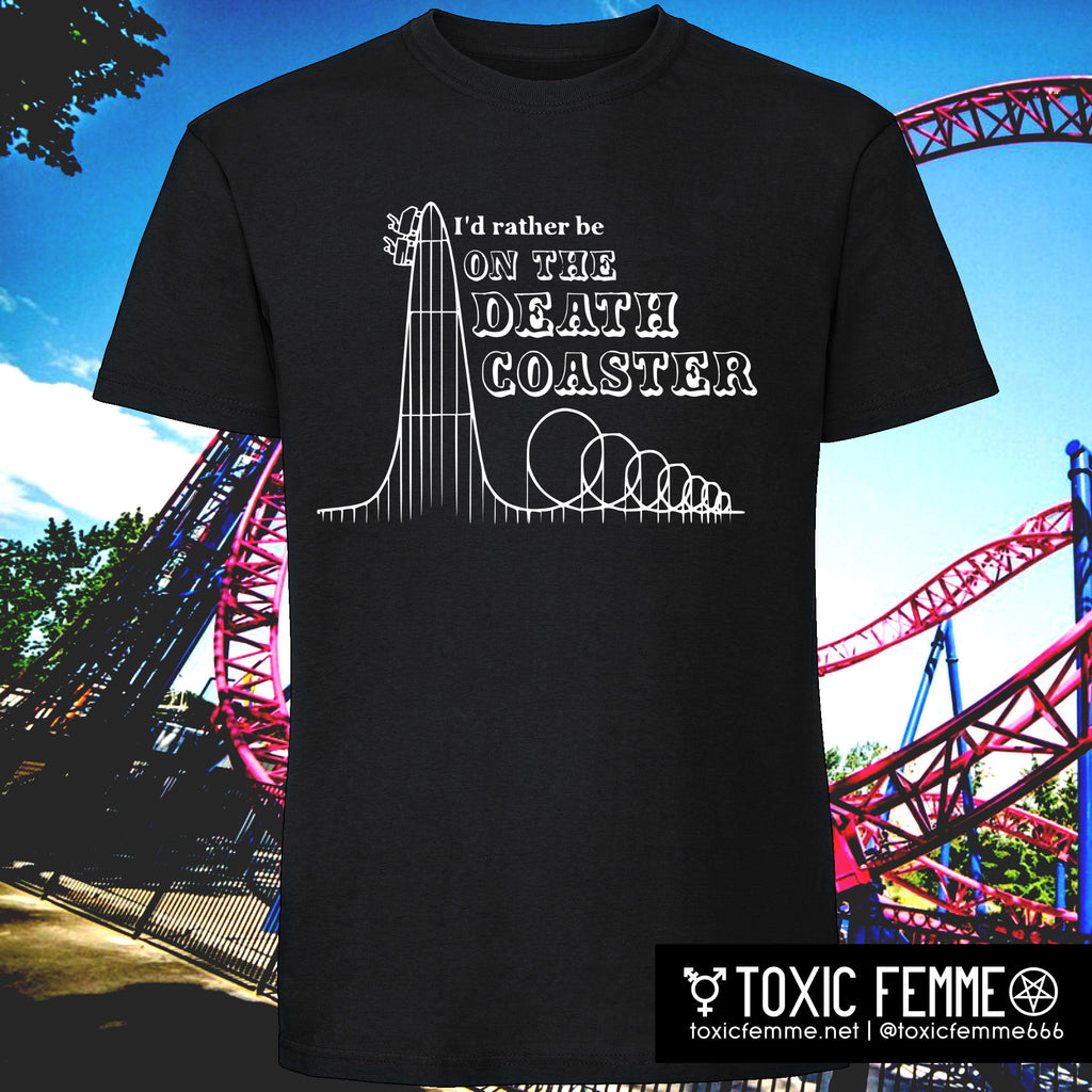 I'd Rather be on the Death Coaster tee