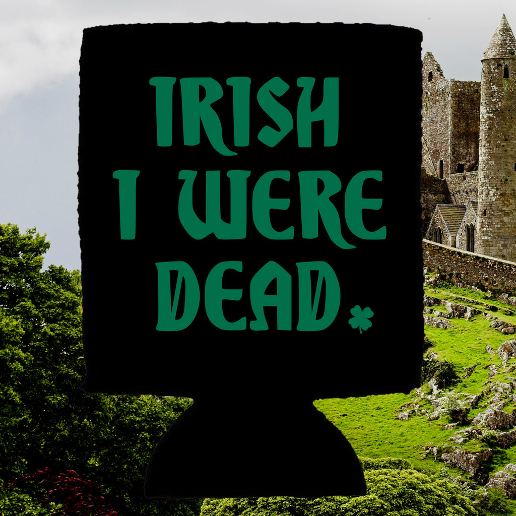Irish I Were Dead drink coozie