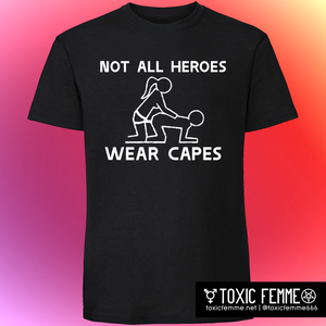 Not All Heroes Wear Capes strap-on tee