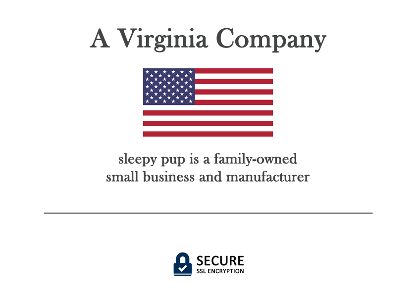 Sleepy Pup is a family owned small business and manufacturer