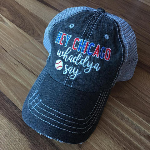 Hat { Hey Chicago whaddya say } Baseball. Chicago Cubs.