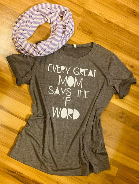 T-shirt { Every good mom saids the F word } Other sizes available for $19.99 - Stacy's Pink Martini Boutique