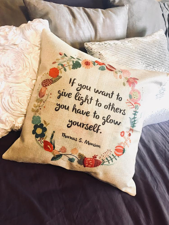 Pillow or pillowcase { If you want to give light to others you have to glow yourself } Thomas S Monson
