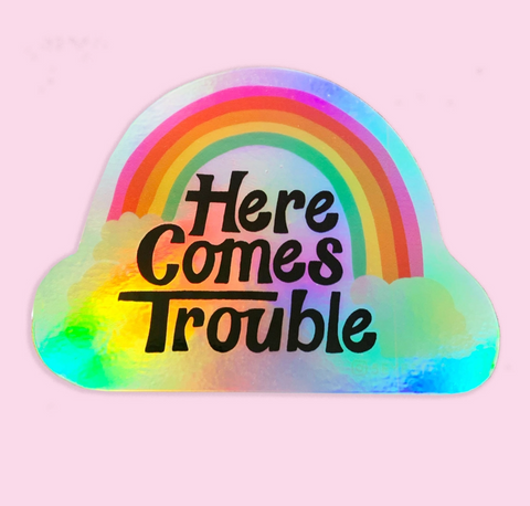 Here Comes Trouble Sticker
