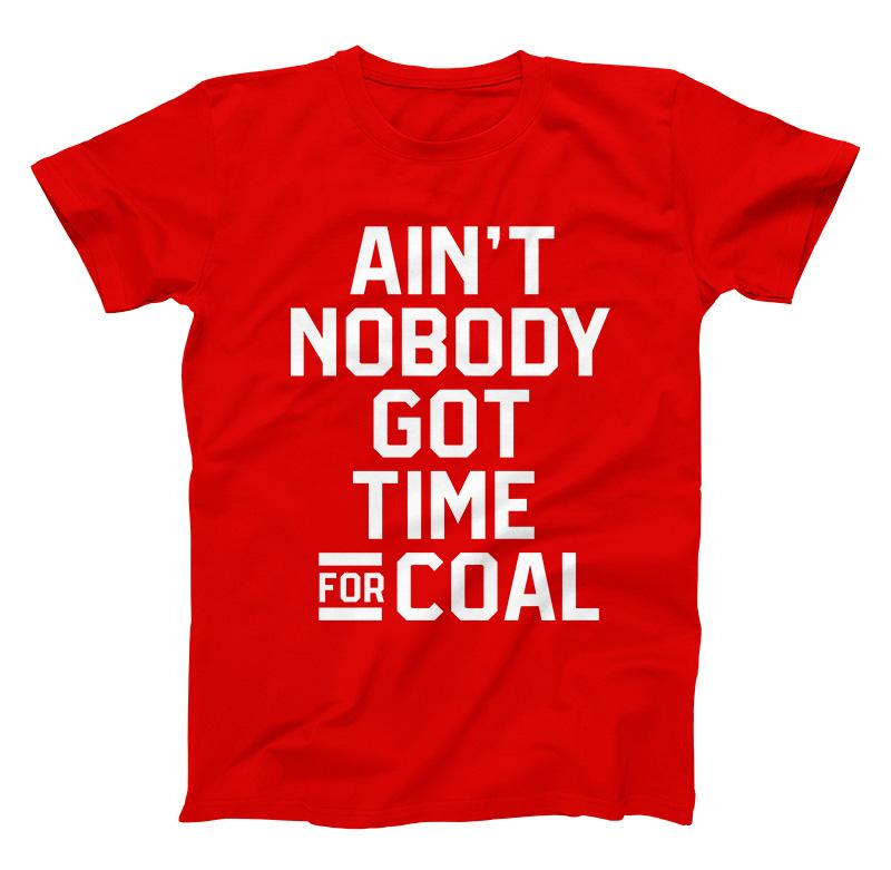 Ain't Nobody Got Time For Coal Toddler T Shirt - Baby Truth