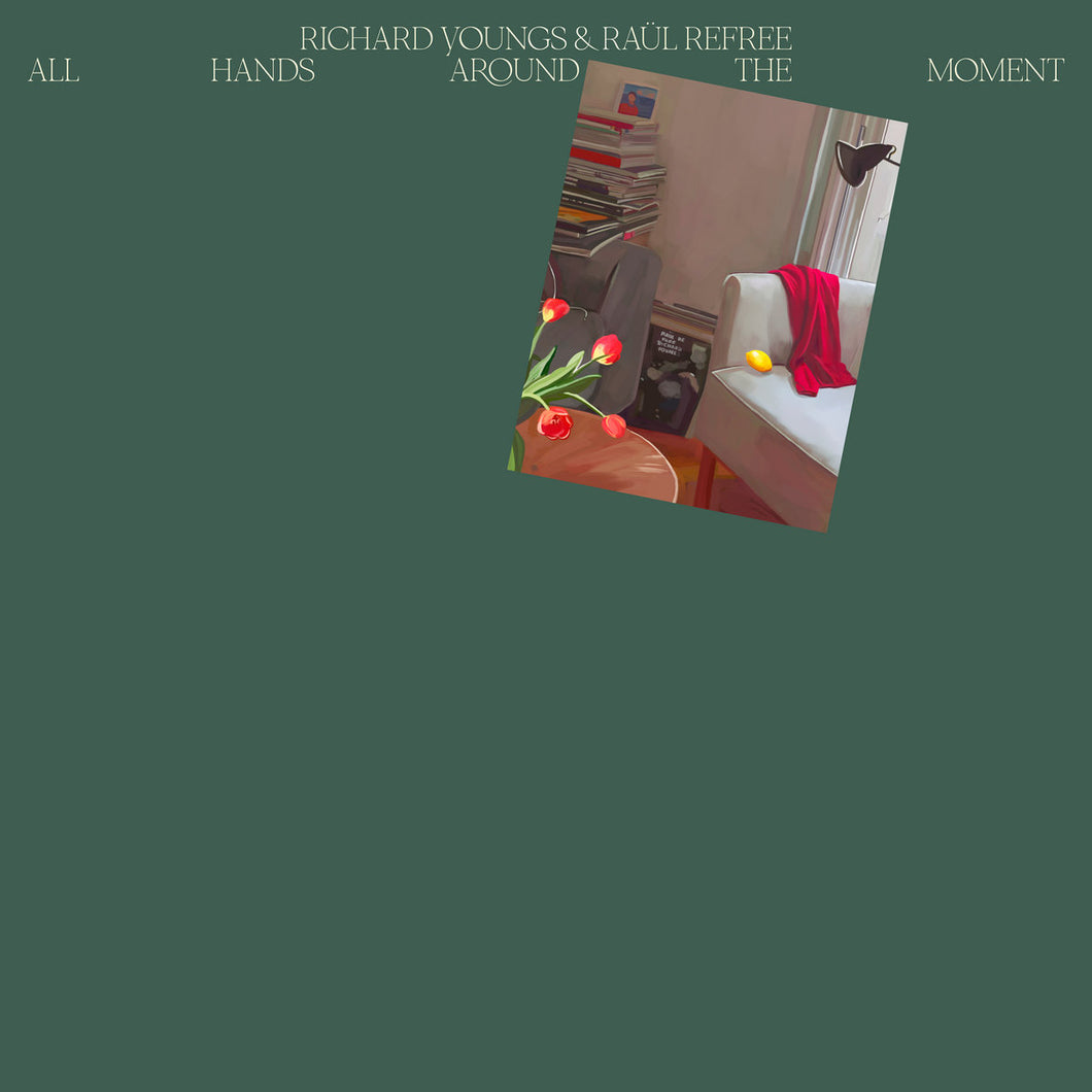 Richard Youngs & Raul Refree - All Hands Around The Moment LP