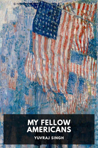 My Fellow Americans by Yuvraj Singh