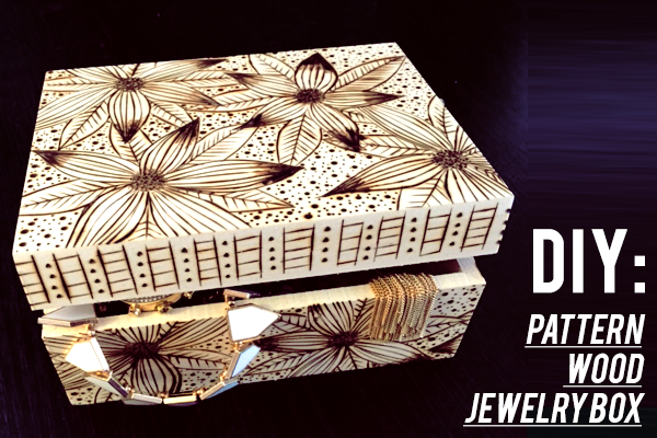 DIY: PATTERN WOOD JEWELRY BOX