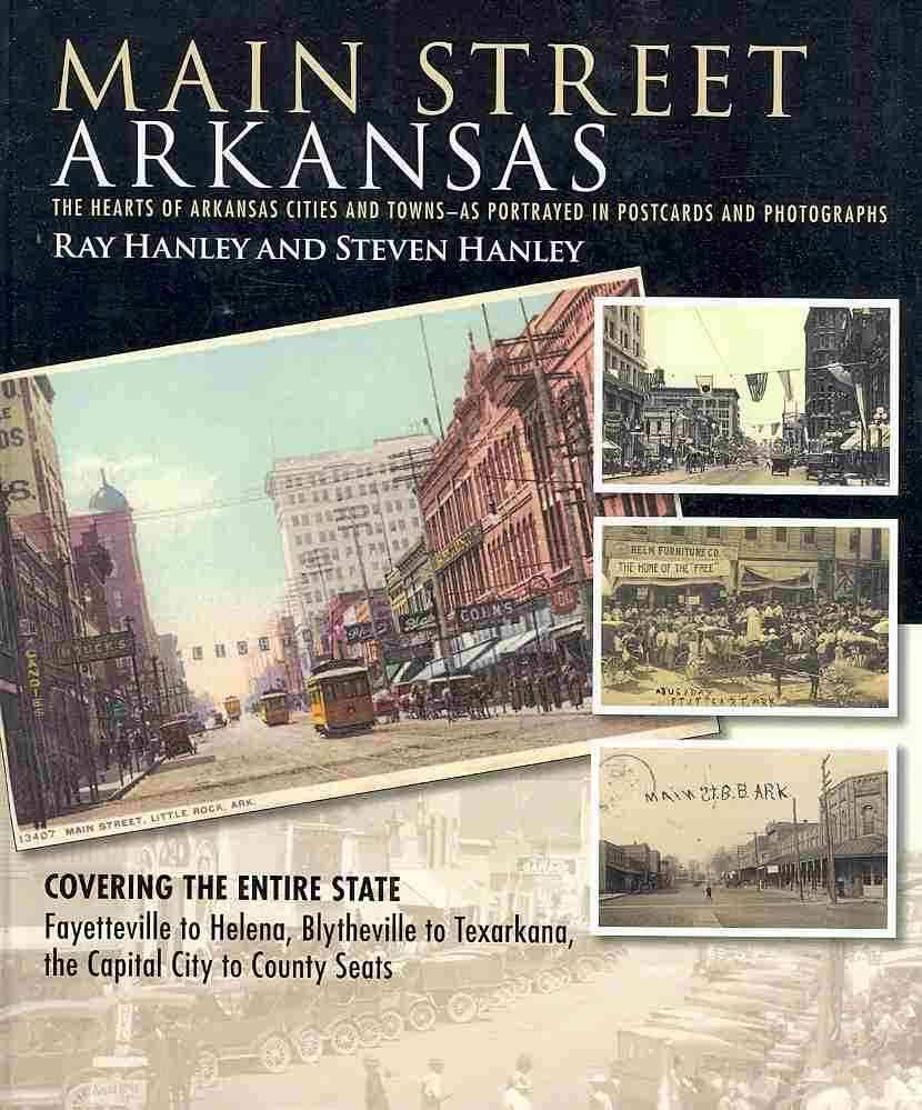 """Main Street Arkansas: The Hearts of Arkansas Cities and Towns as Portrayed in Postcards and Photographs"""