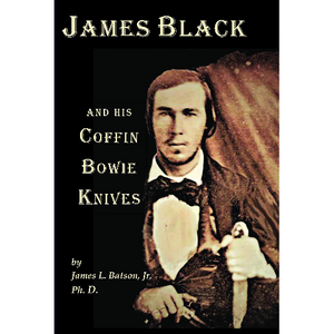"""James Black and His Coffin Bowie Knife"""