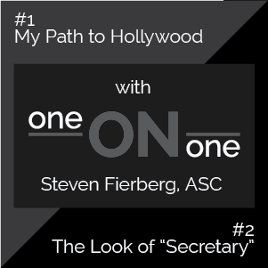 Cinematography One on One with Steven Fierberg, ASC