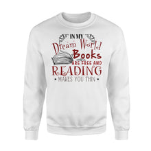 Load image into Gallery viewer, In My Dream World Books Are Free And Reading Makes You Thin - Standard Crew Neck Sweatshirt