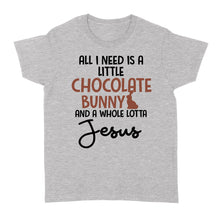 Load image into Gallery viewer, All I Need Is A Little Chocolate Bunny And A Whole Lotta Jesus - Standard Women's T-shirt