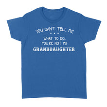 Load image into Gallery viewer, You Can't Tell Me What To Do, You're Not My Granddaughter - Standard Women's T-shirt